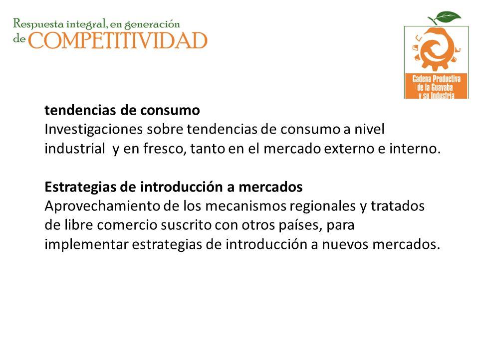 tendencias de consumo Investigaciones sobre tendencias de consumo a nivel industrial y en fresco, tanto en el mercado externo e interno. Estrategias d