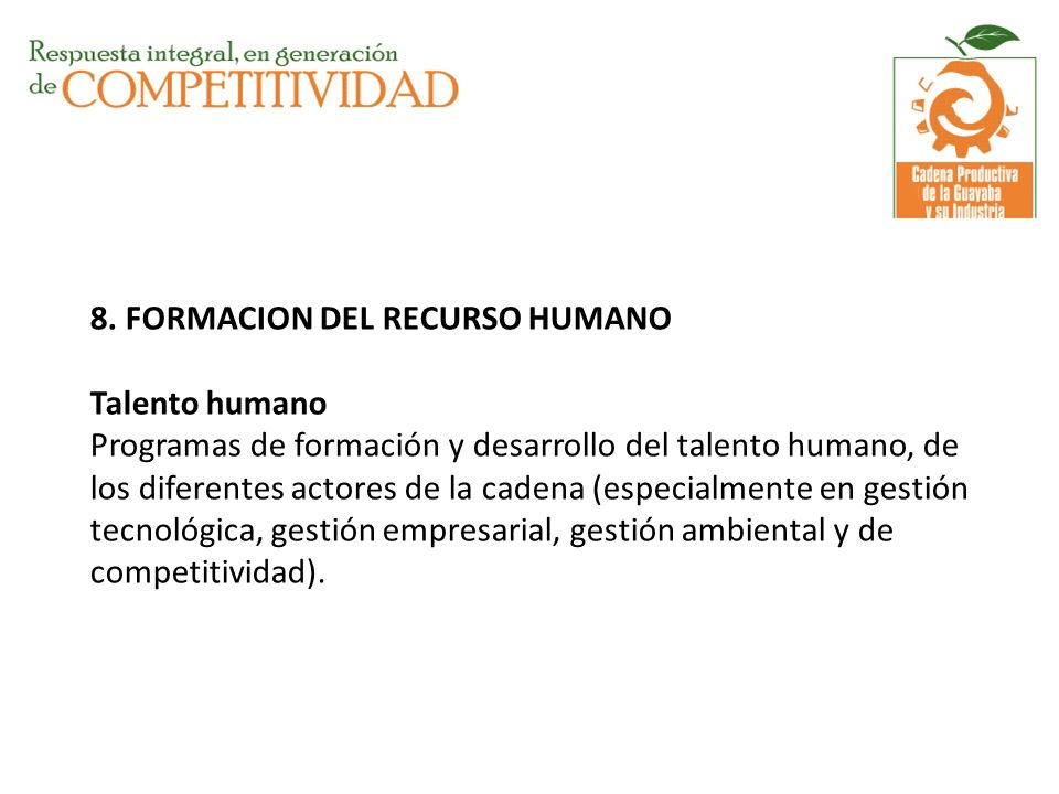8. FORMACION DEL RECURSO HUMANO Talento humano Programas de formación y desarrollo del talento humano, de los diferentes actores de la cadena (especia