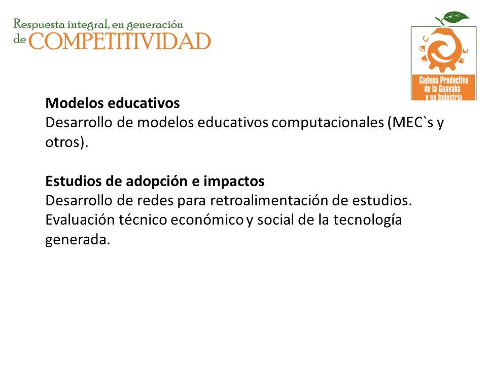 Modelos educativos Desarrollo de modelos educativos computacionales (MEC`s y otros). Estudios de adopción e impactos Desarrollo de redes para retroali