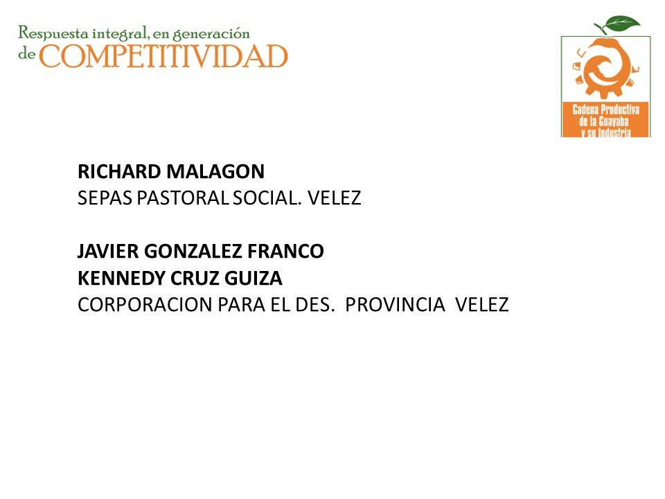 RICHARD MALAGON SEPAS PASTORAL SOCIAL. VELEZ JAVIER GONZALEZ FRANCO KENNEDY CRUZ GUIZA CORPORACION PARA EL DES. PROVINCIA VELEZ