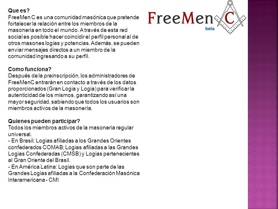 Que es? FreeMen C es una comunidad masónica que pretende fortalecer la relación entre los miembros de la masonería en todo el mundo. A través de esta
