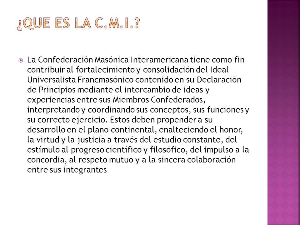 La Confederación Masónica Interamericana tiene como fin contribuir al fortalecimiento y consolidación del Ideal Universalista Francmasónico contenido