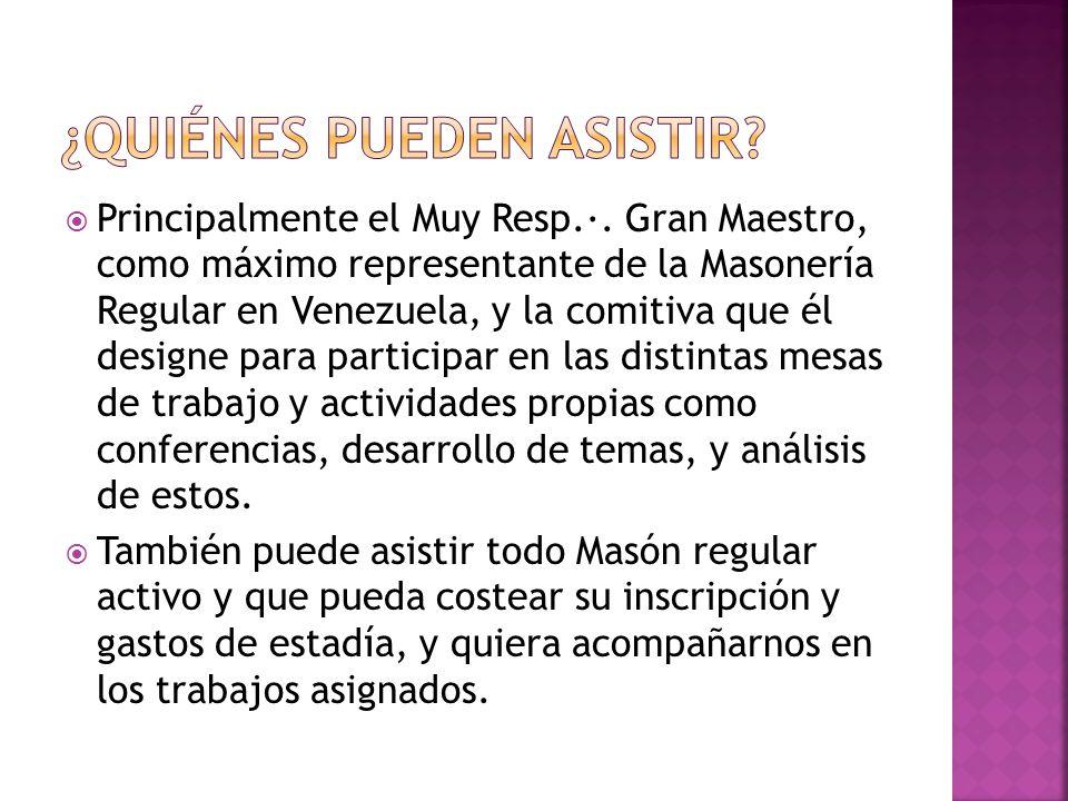 Principalmente el Muy Resp.·. Gran Maestro, como máximo representante de la Masonería Regular en Venezuela, y la comitiva que él designe para particip