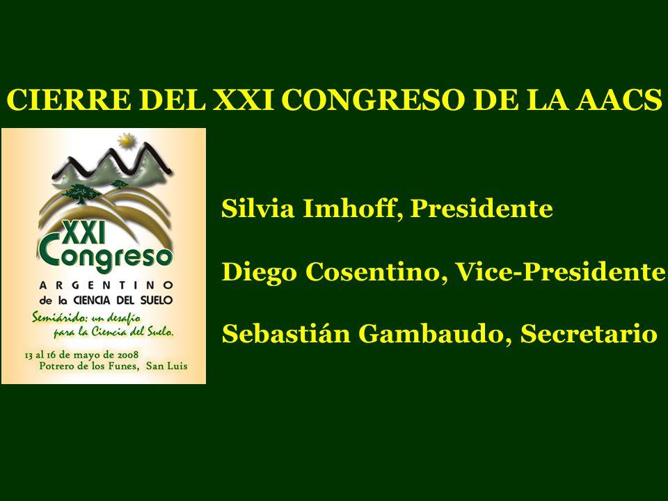 CIERRE DEL XXI CONGRESO DE LA AACS Silvia Imhoff, Presidente Diego Cosentino, Vice-Presidente Sebastián Gambaudo, Secretario