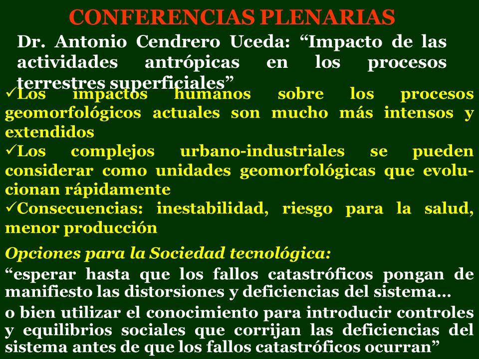 CONFERENCIAS PLENARIAS Los impactos humanos sobre los procesos geomorfológicos actuales son mucho más intensos y extendidos Los complejos urbano-indus