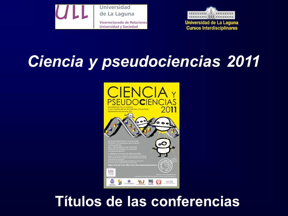 Ciencia y pseudociencias 2011 Títulos de las conferencias