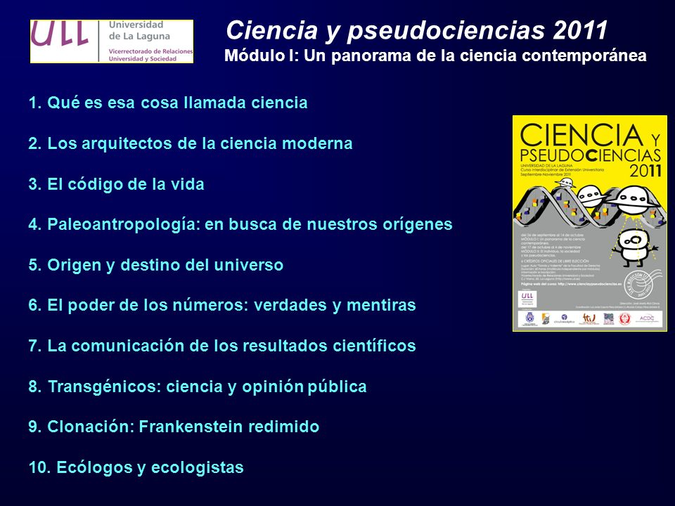 1. Qué es esa cosa llamada ciencia 2. Los arquitectos de la ciencia moderna 3. El código de la vida 4. Paleoantropología: en busca de nuestros orígene