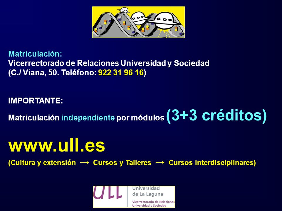 Matriculación: Vicerrectorado de Relaciones Universidad y Sociedad (C./ Viana, 50. Teléfono: 922 31 96 16) IMPORTANTE: Matriculación independiente por