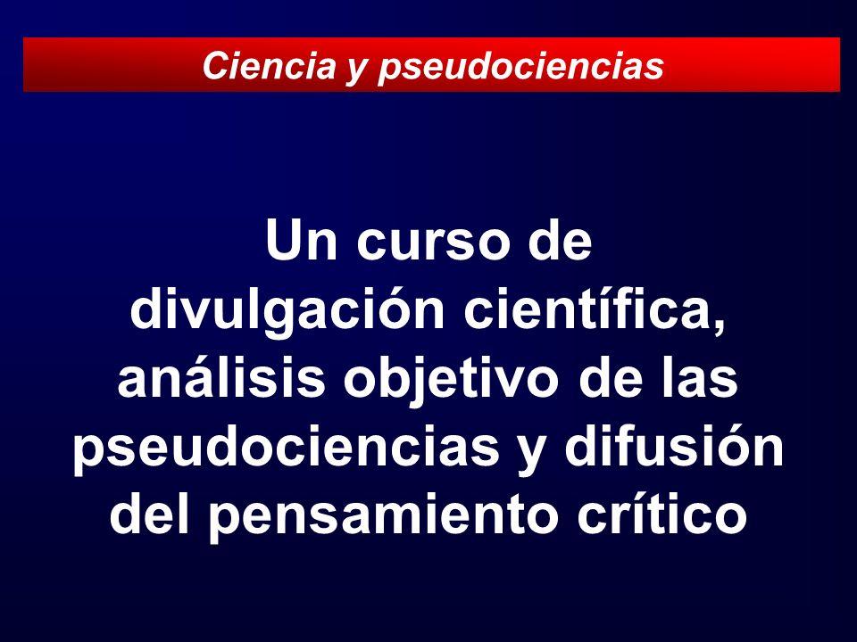 Un curso de divulgación científica, análisis objetivo de las pseudociencias y difusión del pensamiento crítico Ciencia y pseudociencias
