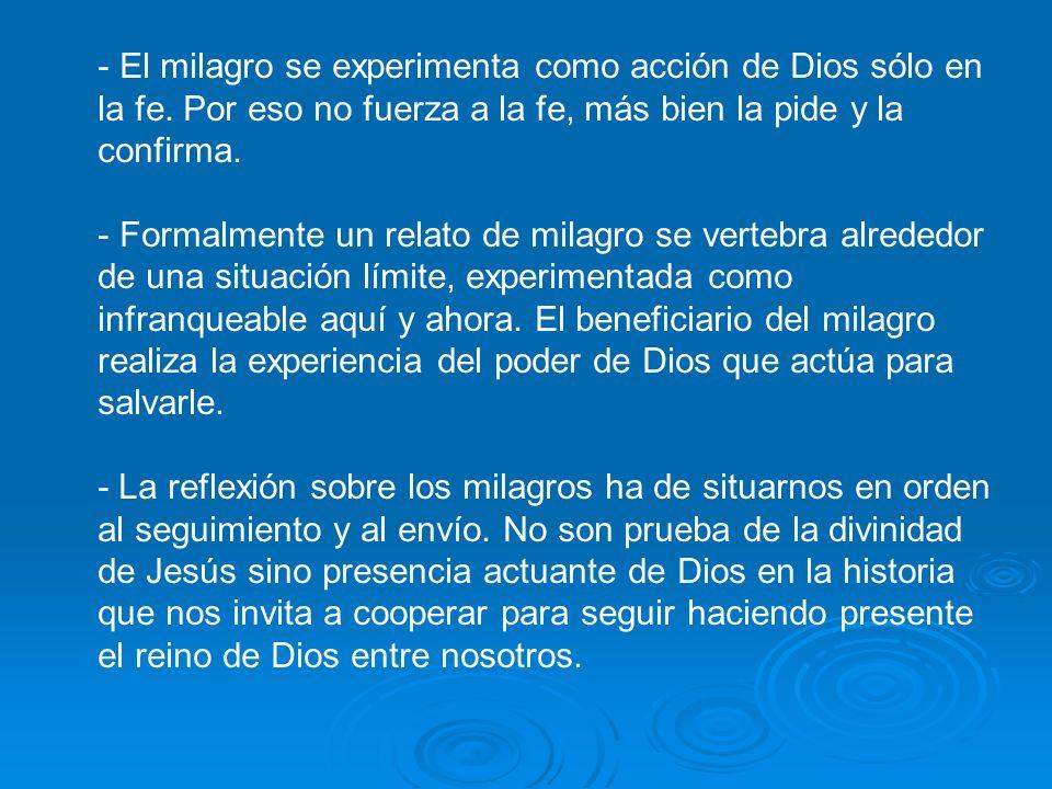 - El milagro se experimenta como acción de Dios sólo en la fe.