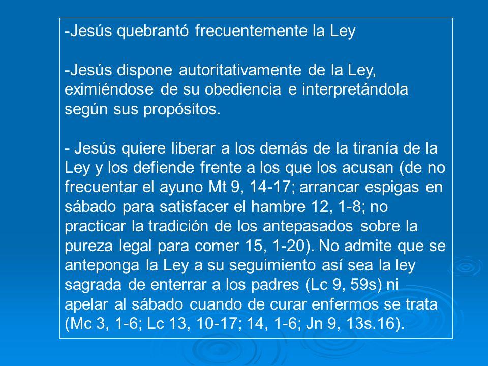 -Jesús quebrantó frecuentemente la Ley -Jesús dispone autoritativamente de la Ley, eximiéndose de su obediencia e interpretándola según sus propósitos.