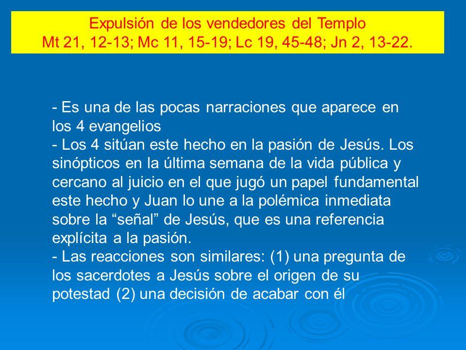 Expulsión de los vendedores del Templo Mt 21, 12-13; Mc 11, 15-19; Lc 19, 45-48; Jn 2, 13-22.