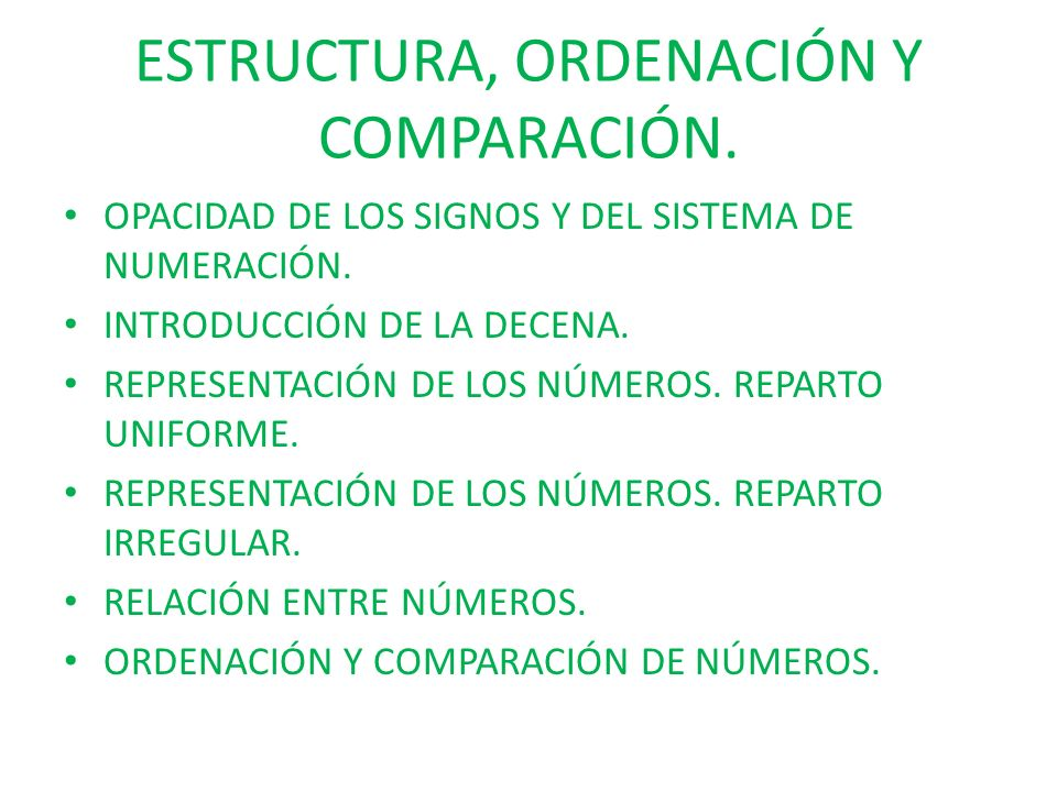 ESTRUCTURA, ORDENACIÓN Y COMPARACIÓN. OPACIDAD DE LOS SIGNOS Y DEL SISTEMA DE NUMERACIÓN. INTRODUCCIÓN DE LA DECENA. REPRESENTACIÓN DE LOS NÚMEROS. RE