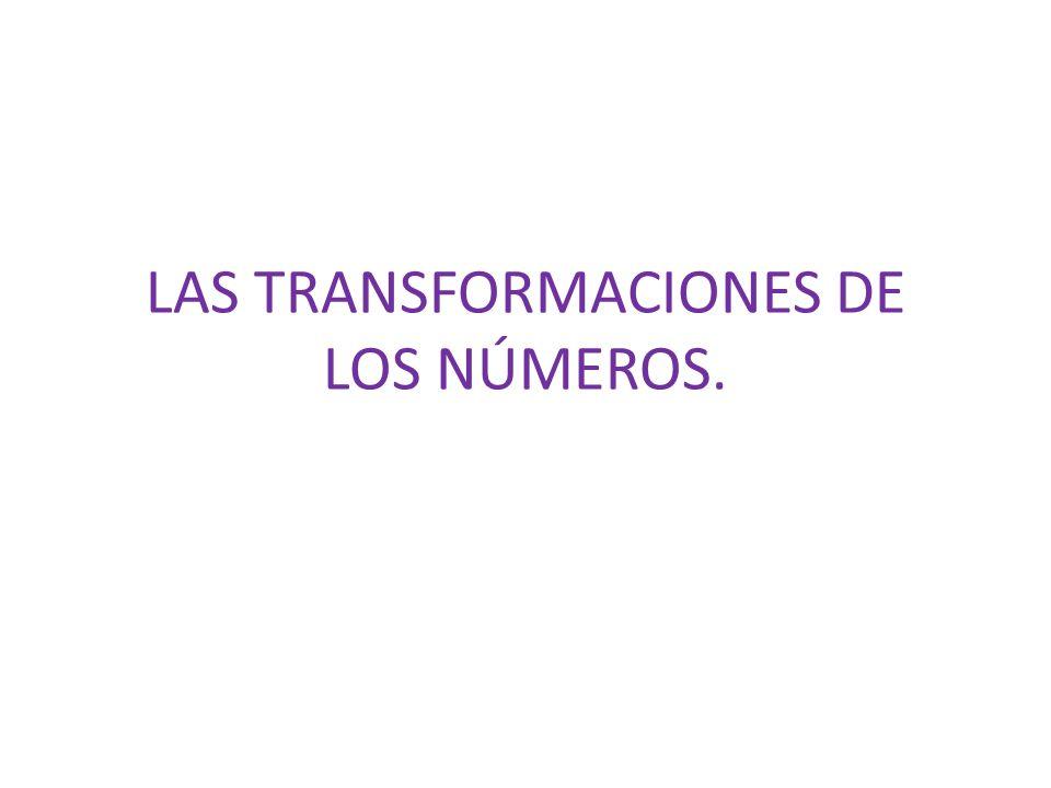 LAS TRANSFORMACIONES DE LOS NÚMEROS.