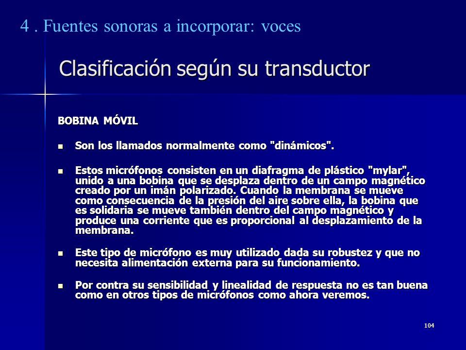 104 Clasificación según su transductor BOBINA MÓVIL Son los llamados normalmente como