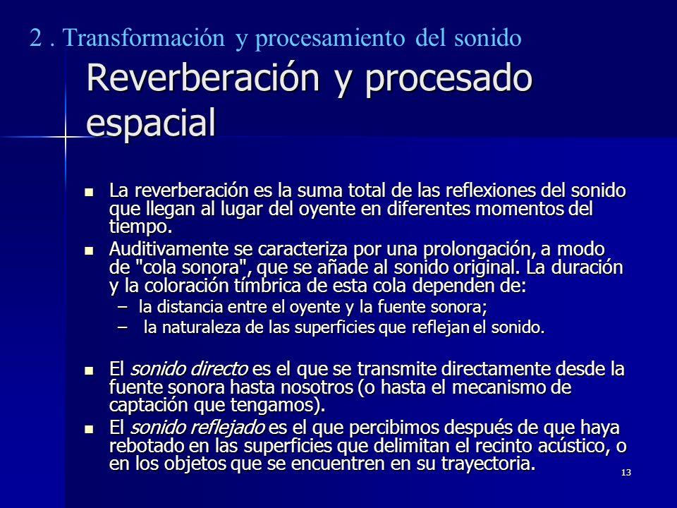 13 Reverberación y procesado espacial La reverberación es la suma total de las reflexiones del sonido que llegan al lugar del oyente en diferentes mom
