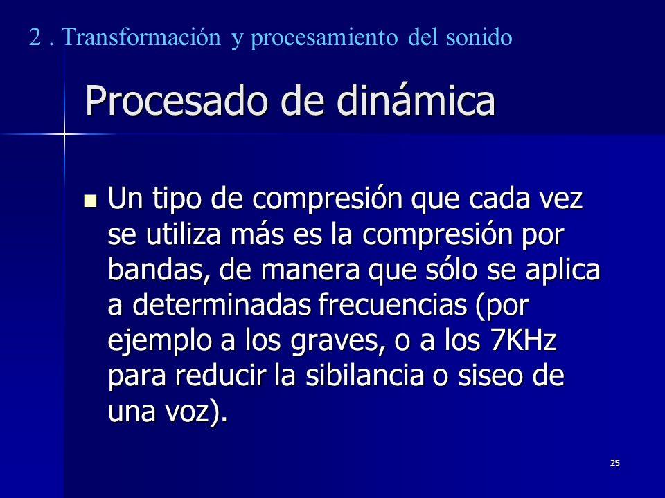 25 Procesado de dinámica Un tipo de compresión que cada vez se utiliza más es la compresión por bandas, de manera que sólo se aplica a determinadas fr