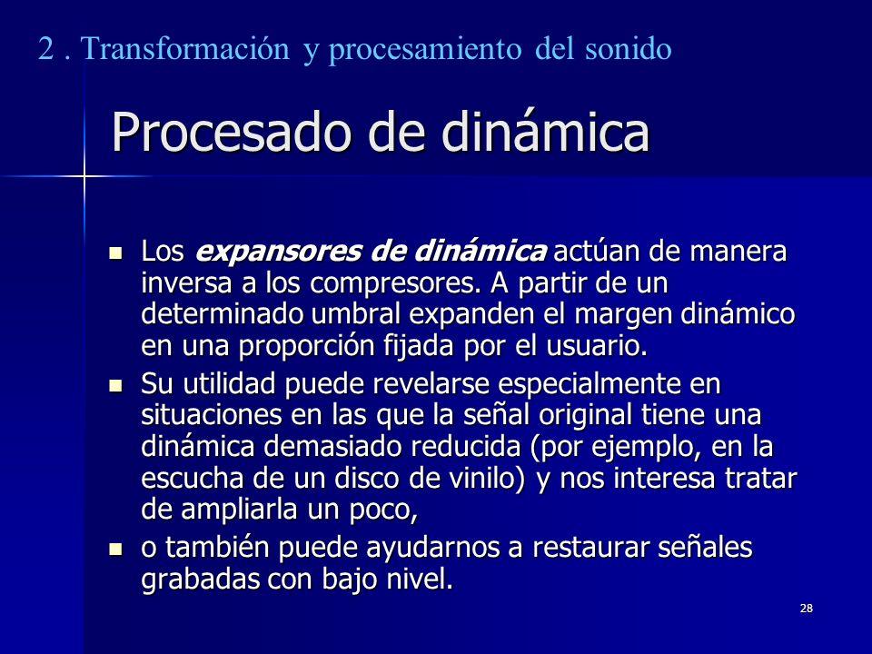 28 Procesado de dinámica Los expansores de dinámica actúan de manera inversa a los compresores. A partir de un determinado umbral expanden el margen d