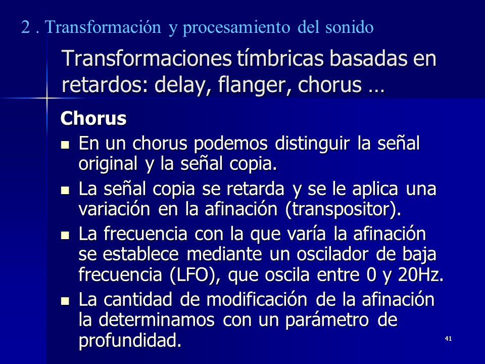 41 Transformaciones tímbricas basadas en retardos: delay, flanger, chorus … Chorus En un chorus podemos distinguir la señal original y la señal copia.
