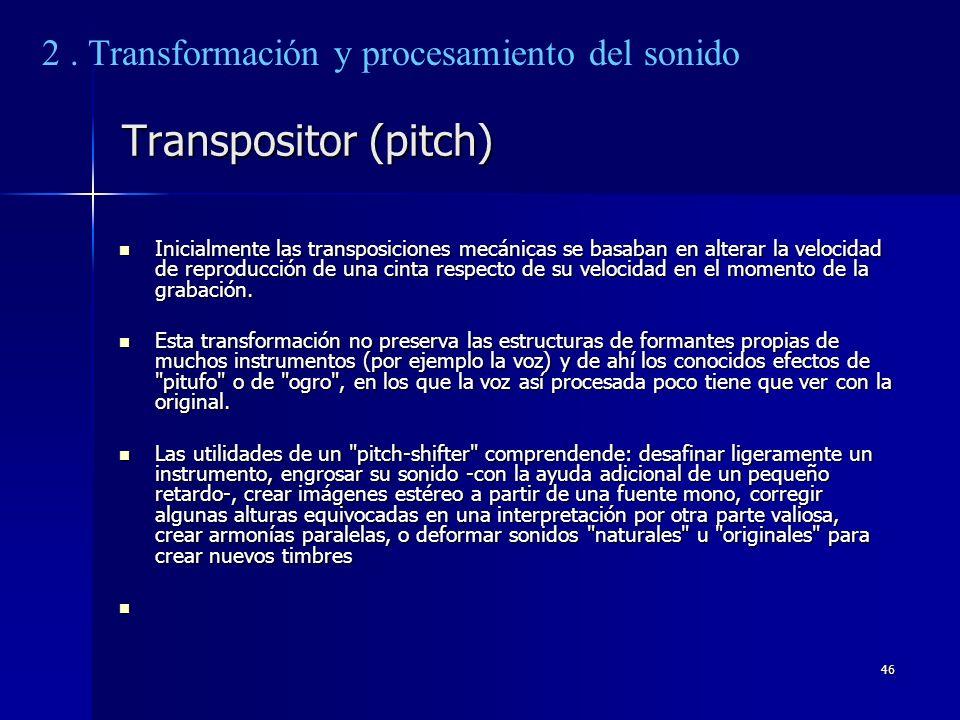 46 Transpositor (pitch) Inicialmente las transposiciones mecánicas se basaban en alterar la velocidad de reproducción de una cinta respecto de su velo