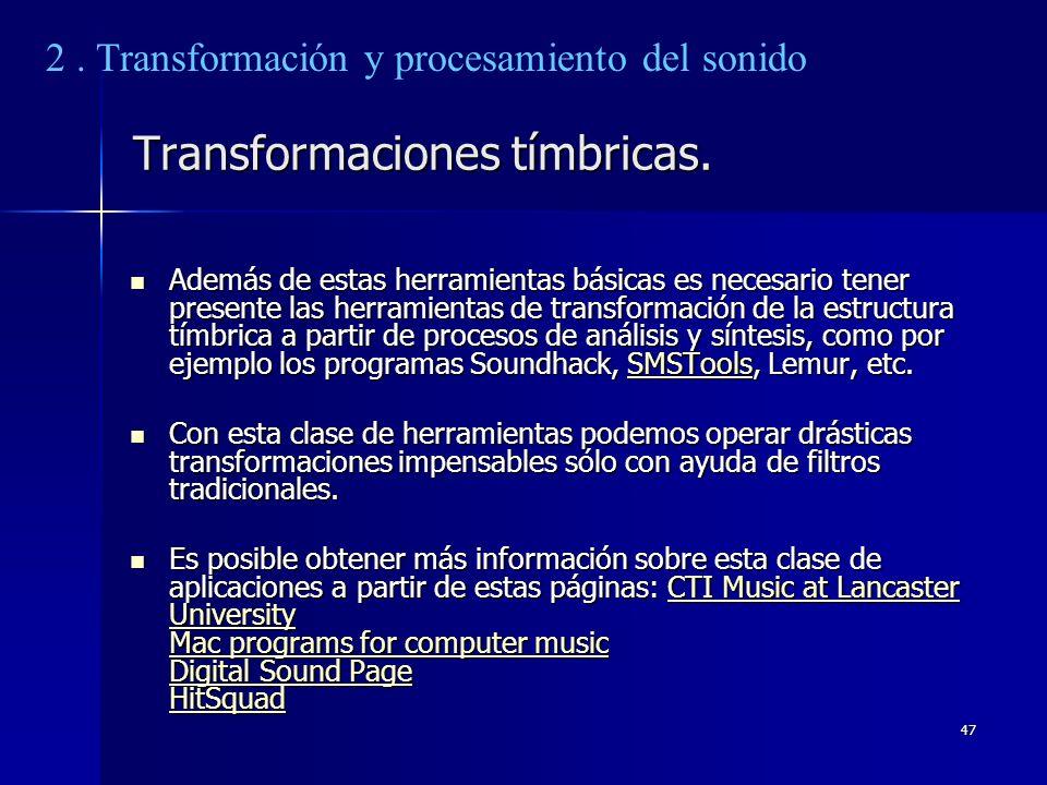 47 Transformaciones tímbricas. Además de estas herramientas básicas es necesario tener presente las herramientas de transformación de la estructura tí
