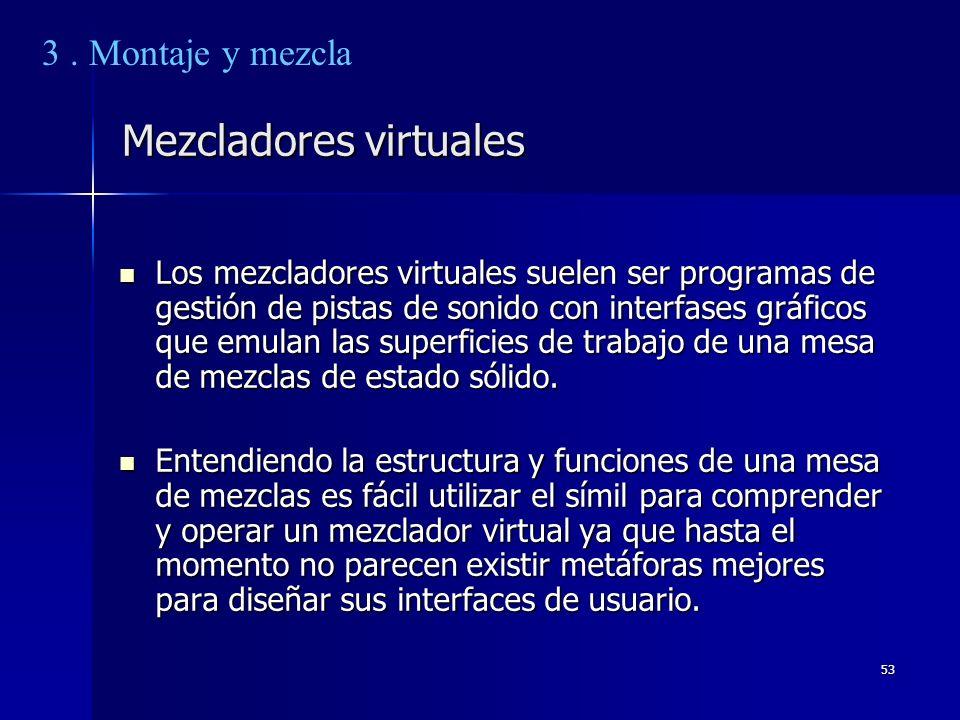 53 Mezcladores virtuales Los mezcladores virtuales suelen ser programas de gestión de pistas de sonido con interfases gráficos que emulan las superfic