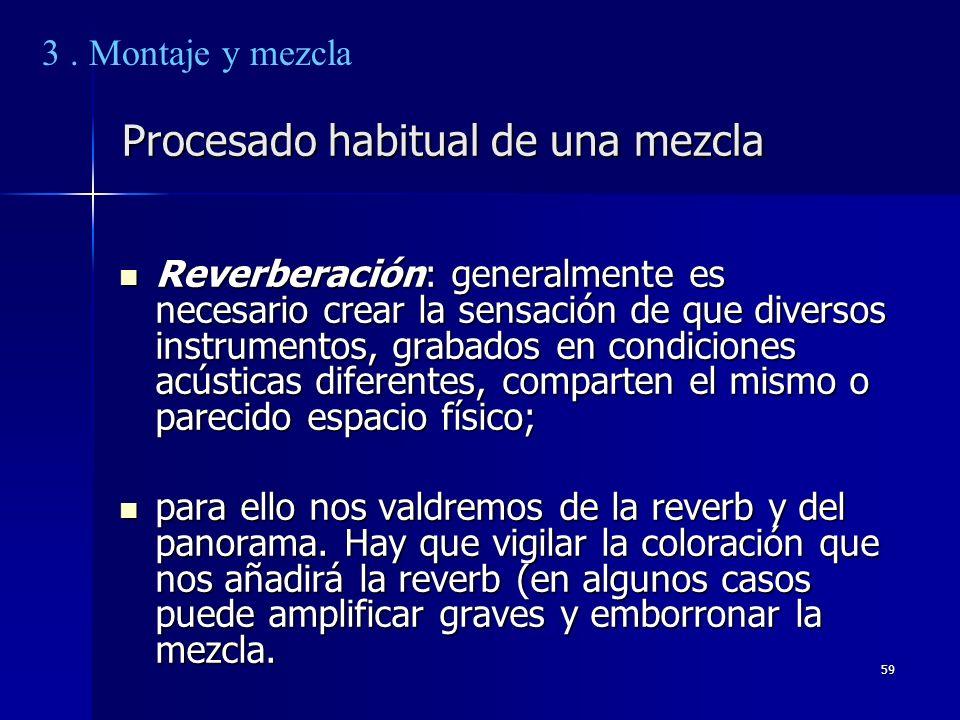 59 Procesado habitual de una mezcla Reverberación: generalmente es necesario crear la sensación de que diversos instrumentos, grabados en condiciones