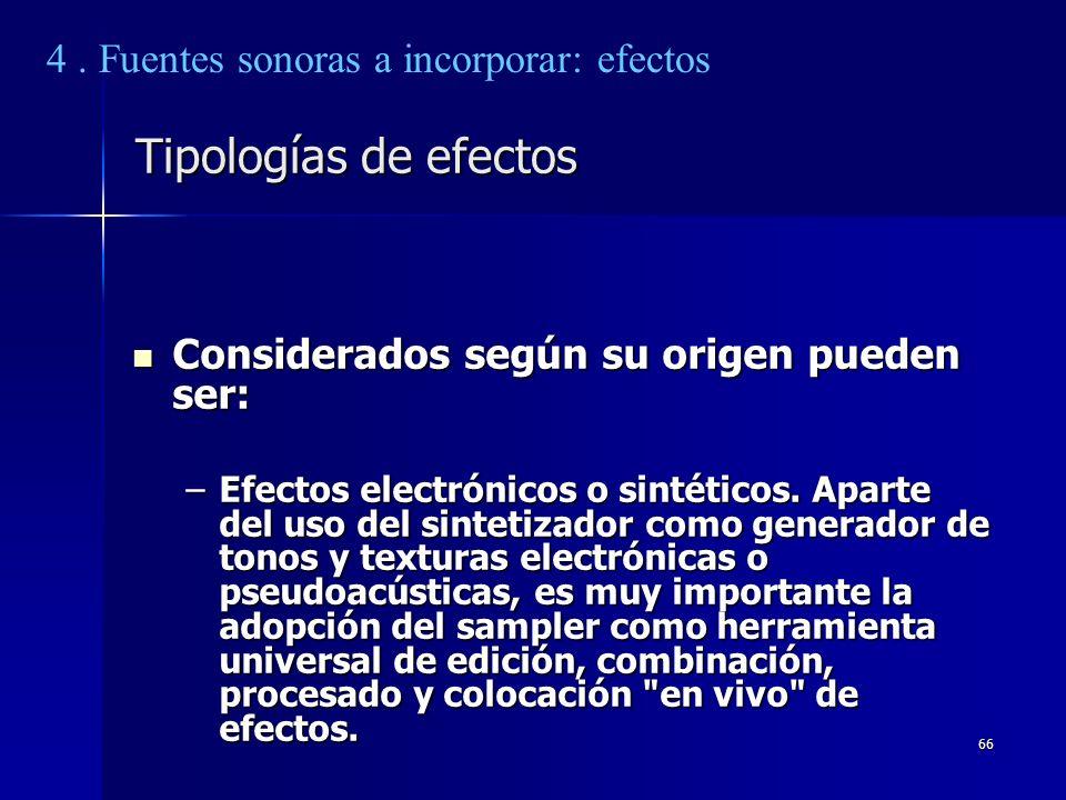 66 Tipologías de efectos Considerados según su origen pueden ser: Considerados según su origen pueden ser: –Efectos electrónicos o sintéticos. Aparte