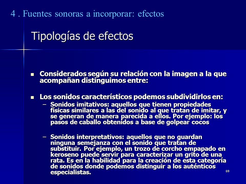 69 Tipologías de efectos Considerados según su relación con la imagen a la que acompañan distinguimos entre: Considerados según su relación con la ima