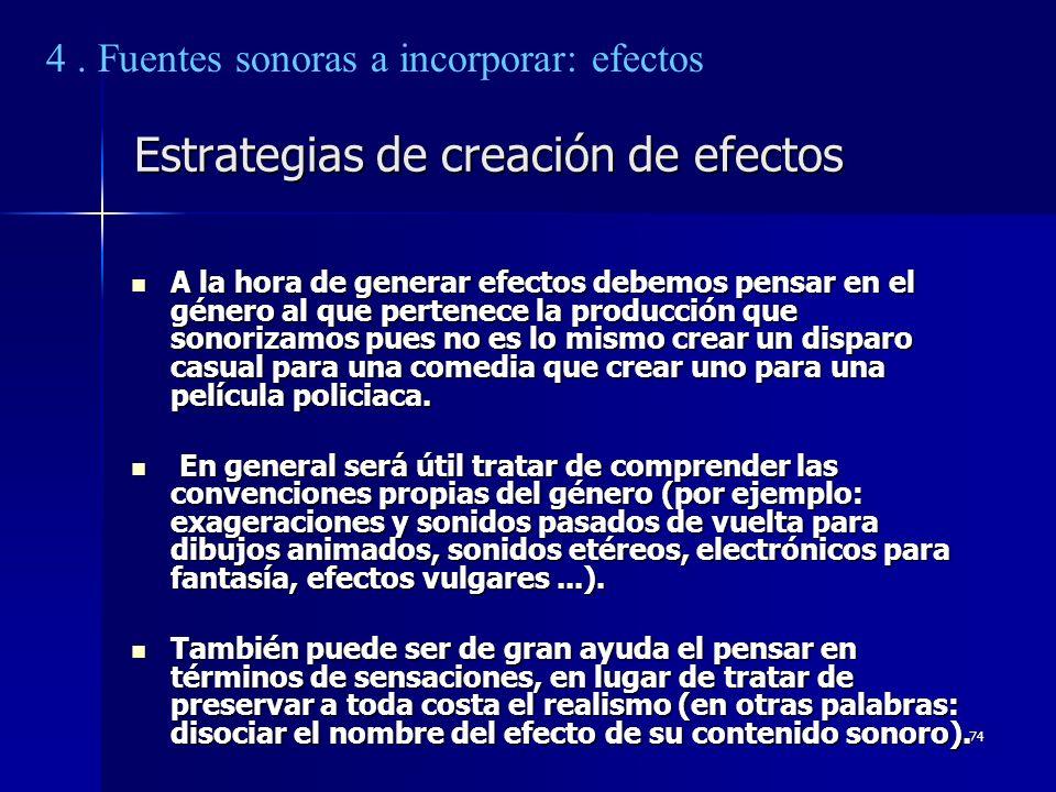 74 Estrategias de creación de efectos A la hora de generar efectos debemos pensar en el género al que pertenece la producción que sonorizamos pues no