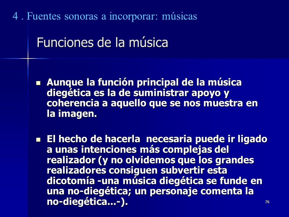 76 Funciones de la música Aunque la función principal de la música diegética es la de suministrar apoyo y coherencia a aquello que se nos muestra en l