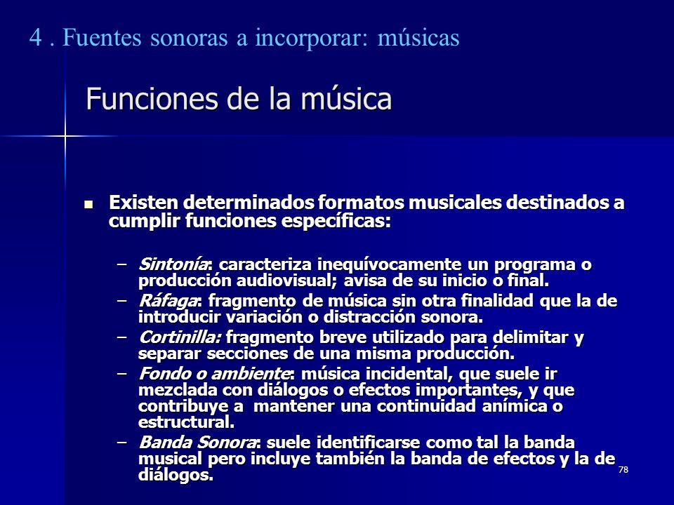 78 Funciones de la música Existen determinados formatos musicales destinados a cumplir funciones específicas: Existen determinados formatos musicales