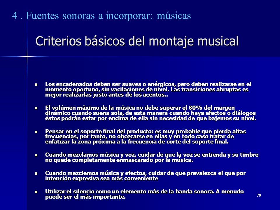 79 Criterios básicos del montaje musical Los encadenados deben ser suaves o enérgicos, pero deben realizarse en el momento oportuno, sin vacilaciones