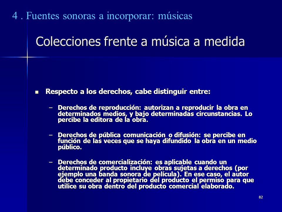 82 Colecciones frente a música a medida Respecto a los derechos, cabe distinguir entre: Respecto a los derechos, cabe distinguir entre: –Derechos de r