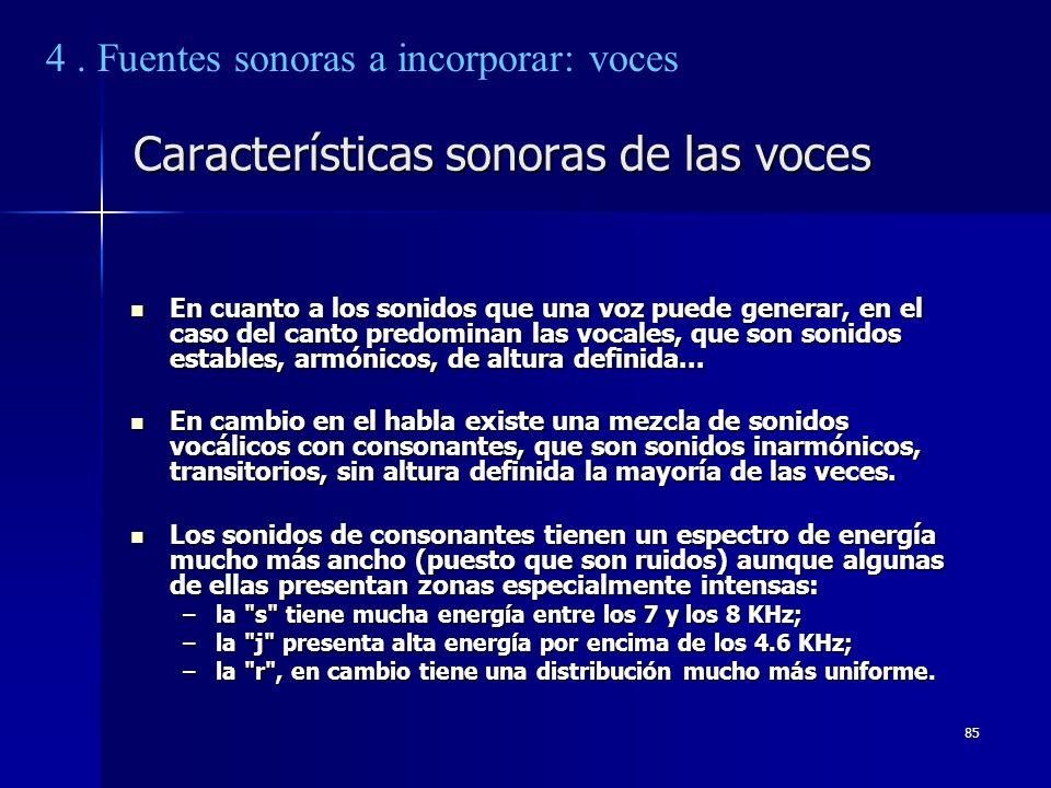 85 Características sonoras de las voces En cuanto a los sonidos que una voz puede generar, en el caso del canto predominan las vocales, que son sonido