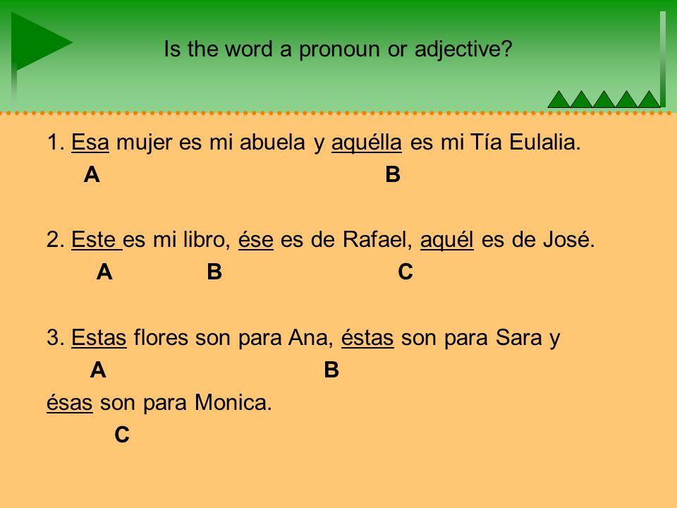Is the word a pronoun or adjective. 1. Esa mujer es mi abuela y aquélla es mi Tía Eulalia.