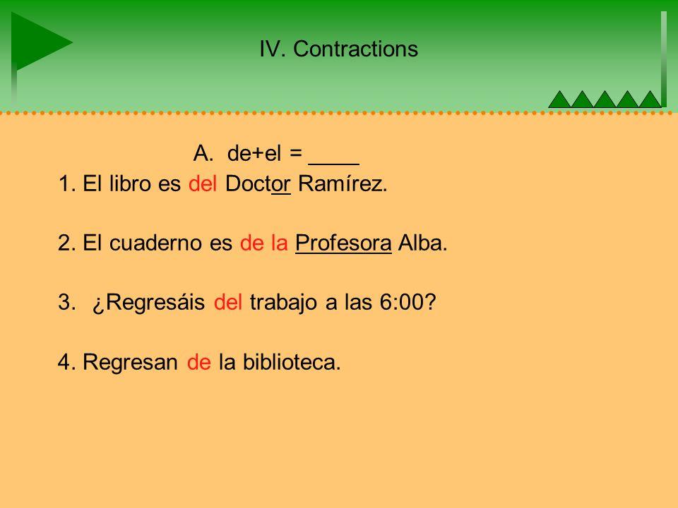 IV. Contractions A. de+el = ____ 1. El libro es del Doctor Ramírez.