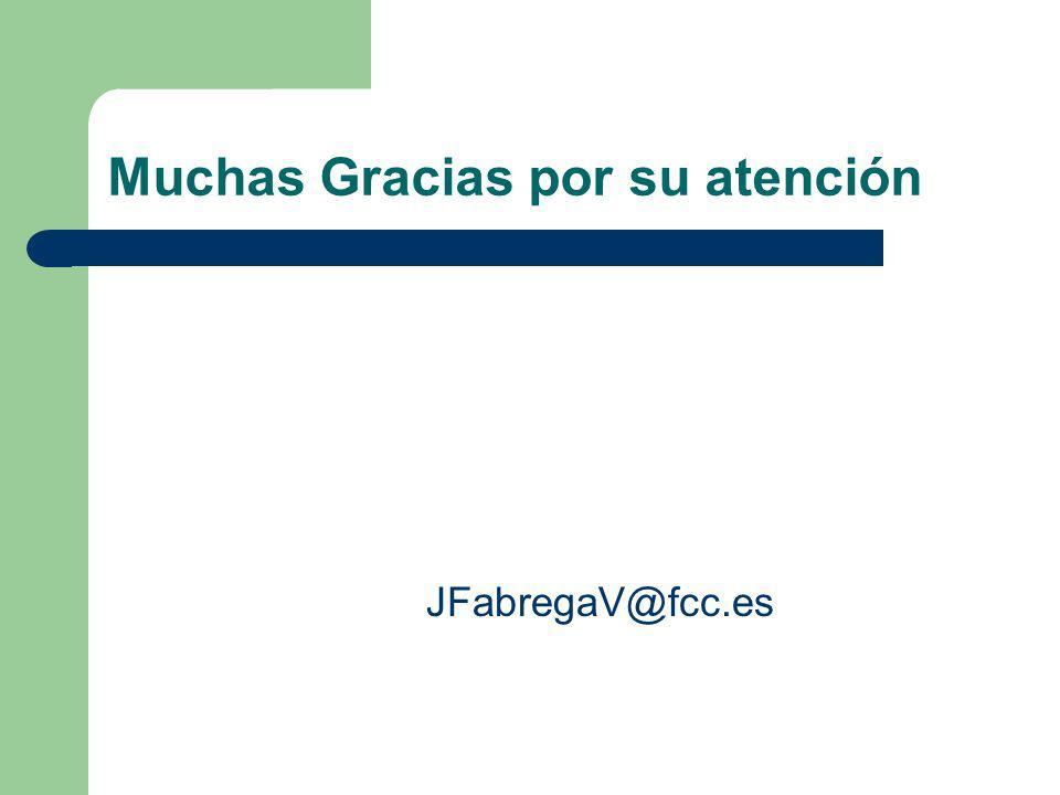 Muchas Gracias por su atención JFabregaV@fcc.es