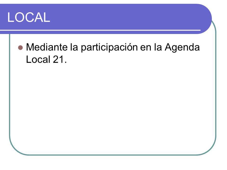 LOCAL Mediante la participación en la Agenda Local 21.