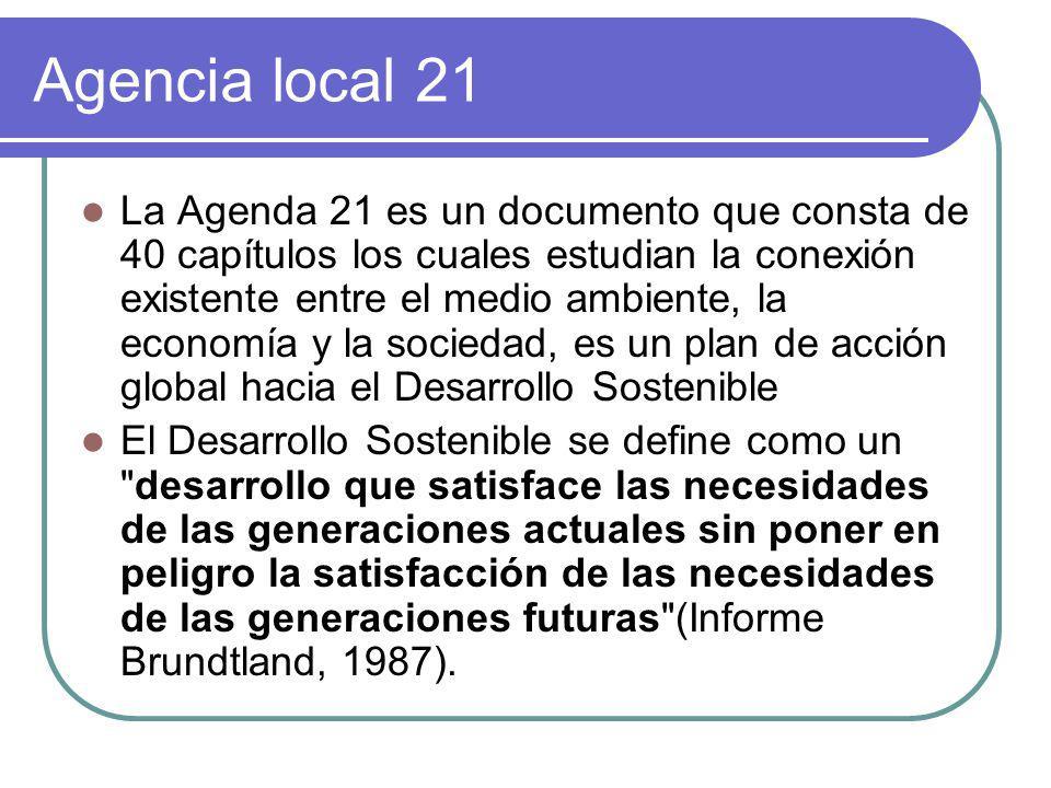 Agencia local 21 La Agenda 21 es un documento que consta de 40 capítulos los cuales estudian la conexión existente entre el medio ambiente, la economí