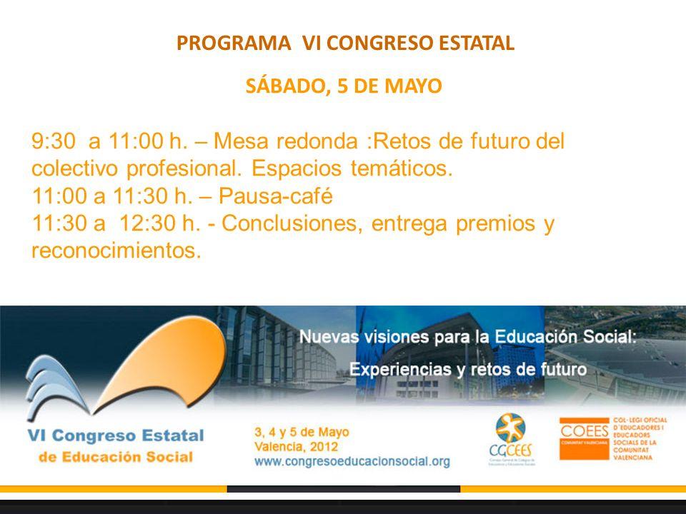 PROGRAMA VI CONGRESO ESTATAL SÁBADO, 5 DE MAYO 9:30 a 11:00 h.
