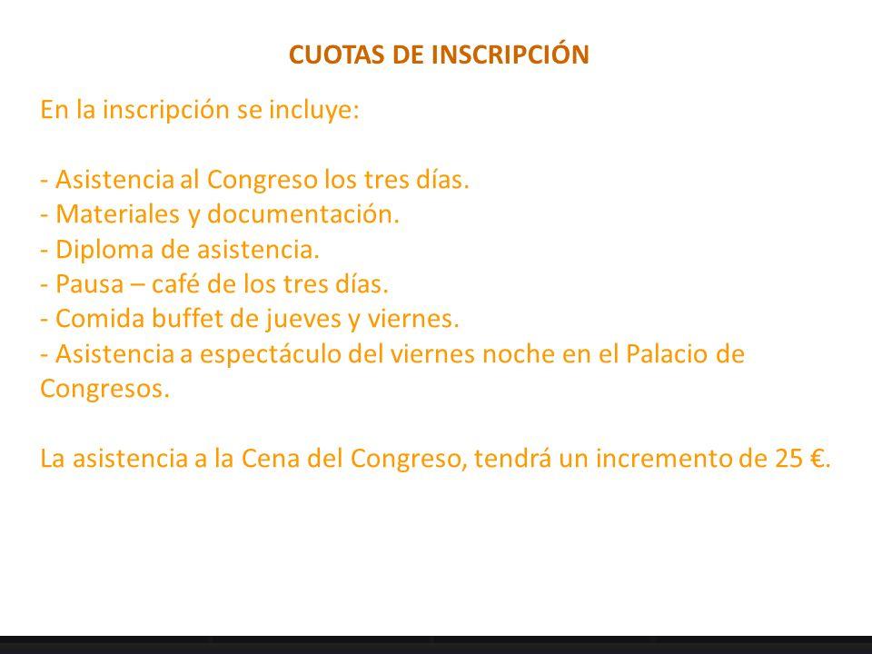 CUOTAS DE INSCRIPCIÓN En la inscripción se incluye: - Asistencia al Congreso los tres días.