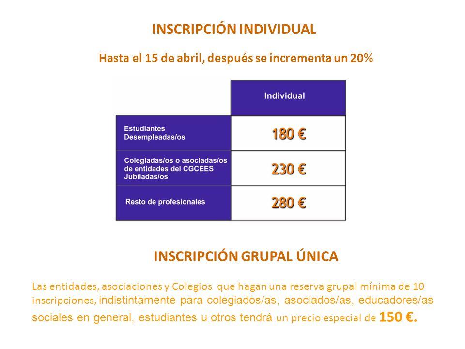 INSCRIPCIÓN INDIVIDUAL Hasta el 15 de abril, después se incrementa un 20% INSCRIPCIÓN GRUPAL ÚNICA Las entidades, asociaciones y Colegios que hagan un