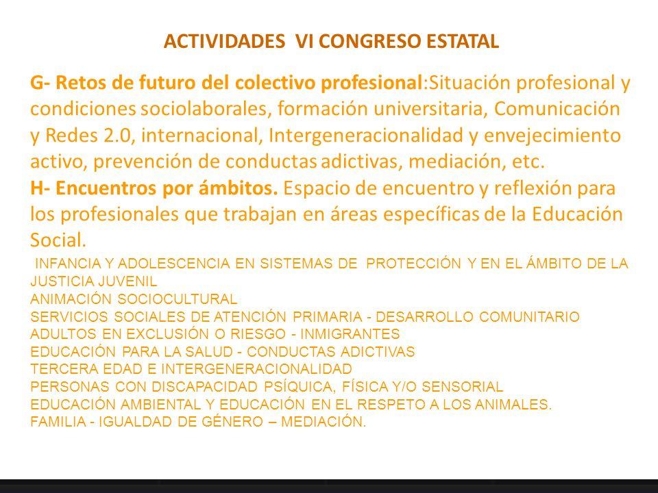 ACTIVIDADES VI CONGRESO ESTATAL G- Retos de futuro del colectivo profesional:Situación profesional y condiciones sociolaborales, formación universitar