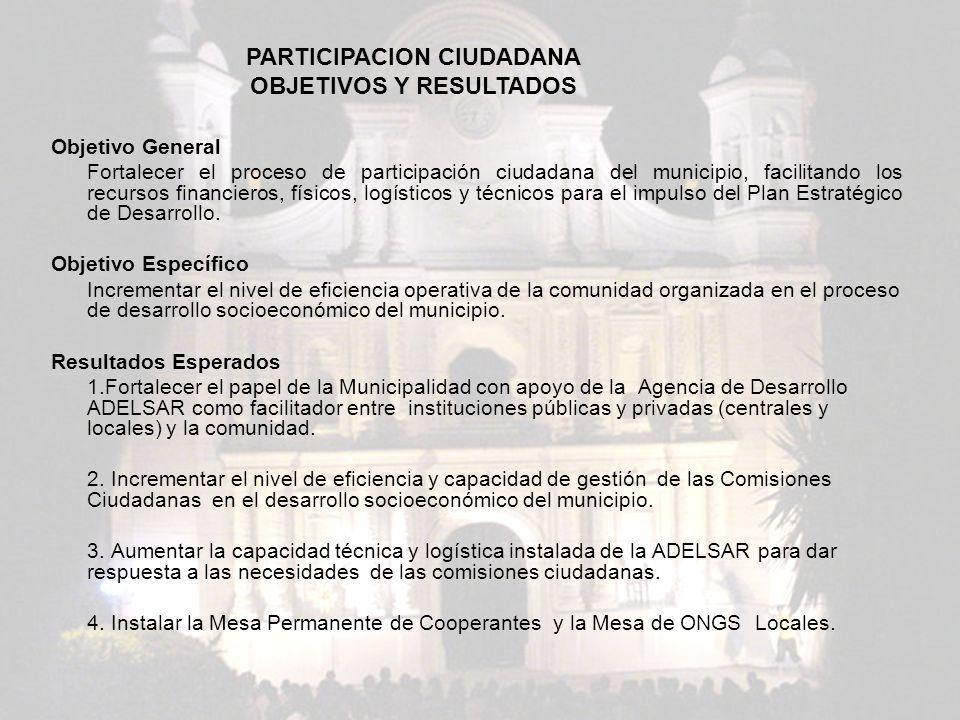 PARTICIPACION CIUDADANA OBJETIVOS Y RESULTADOS Objetivo General Fortalecer el proceso de participación ciudadana del municipio, facilitando los recurs