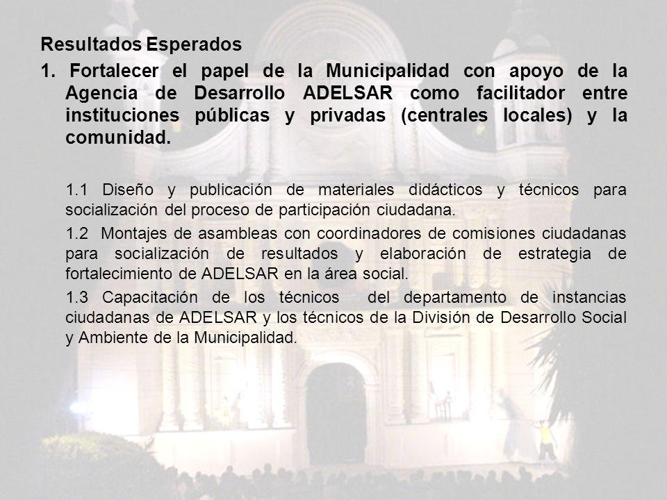 Resultados Esperados 1. Fortalecer el papel de la Municipalidad con apoyo de la Agencia de Desarrollo ADELSAR como facilitador entre instituciones púb
