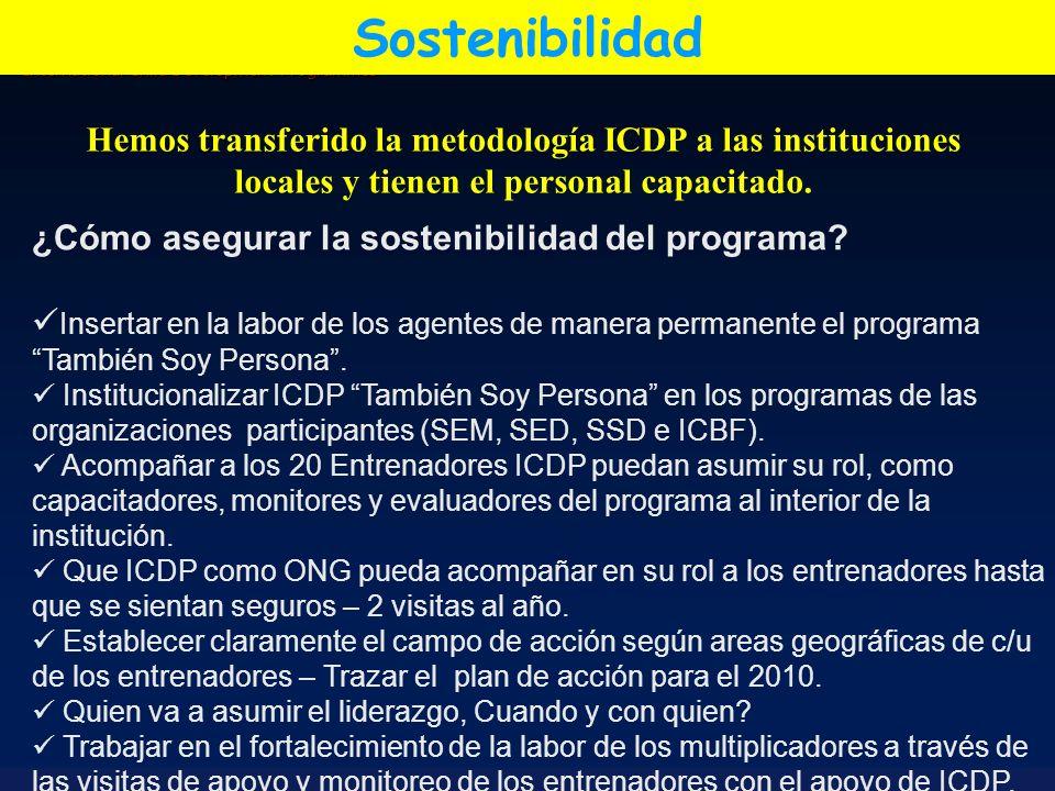 International Child Development Programmes Sostenibilidad ¿Cómo asegurar la sostenibilidad del programa? Insertar en la labor de los agentes de manera