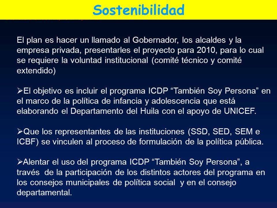 International Child Development Programmes Sostenibilidad El plan es hacer un llamado al Gobernador, los alcaldes y la empresa privada, presentarles e
