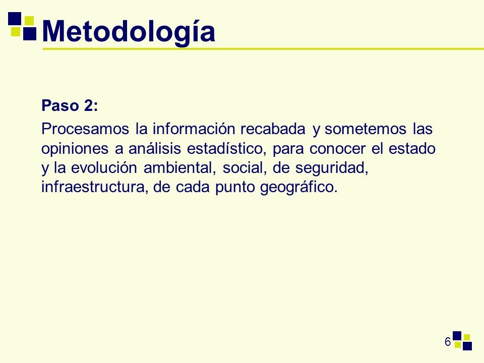 6 Metodología Paso 2: Procesamos la información recabada y sometemos las opiniones a análisis estadístico, para conocer el estado y la evolución ambie