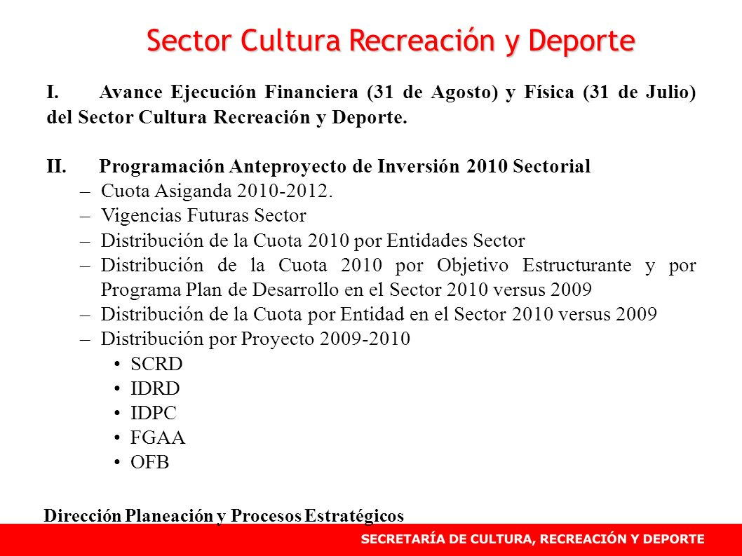 PARTICIPACION SECTORIAL EN BOGOTA POSITIVA 2008-2012 El sector cultura, recreación y deporte participa en 5 de los 7 objetivos estructurantes del Plan de Desarrollo Bogotá Positiva.